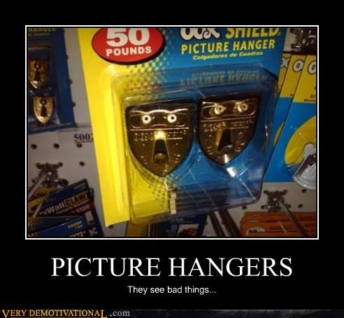 PICTURE HANGERS They see bad things...