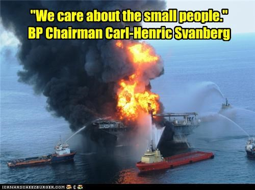 """""""We care about the small people."""" BP Chairman Carl-Henric Svanberg"""