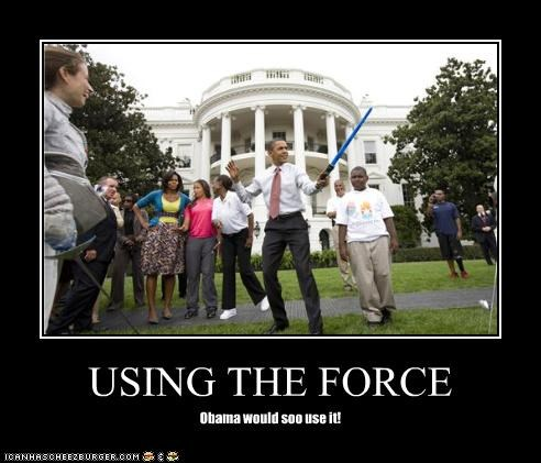 USING THE FORCE Obama would soo use it!