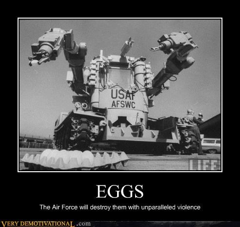 EGGS The Air Force will destroy them with unparalleled violence