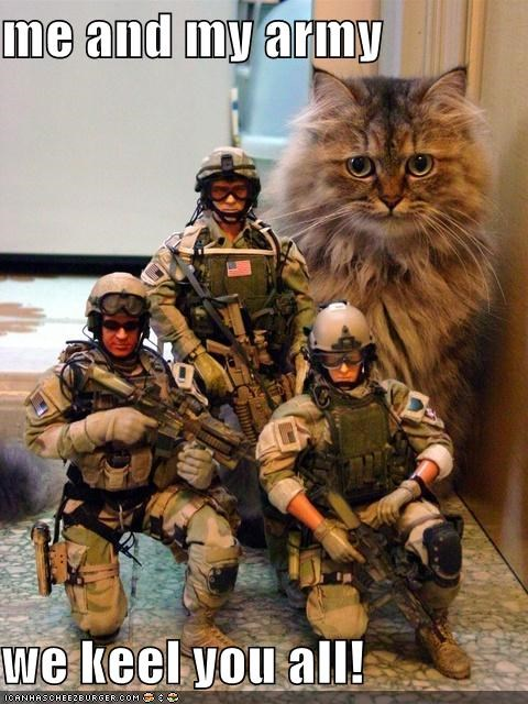 Me And My Army We Keel You All Cheezburger Funny Memes Funny Pictures
