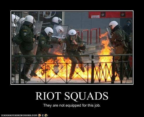 RIOT SQUADS They are not equipped for this job.