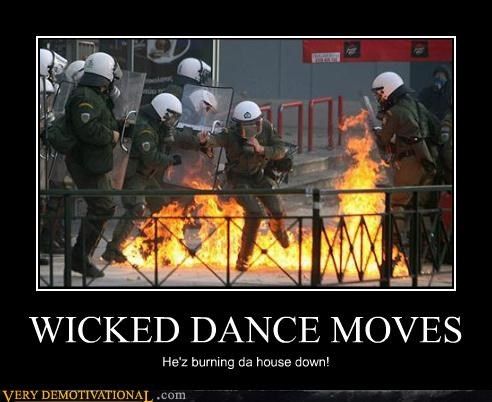 WICKED DANCE MOVES He'z burning da house down!