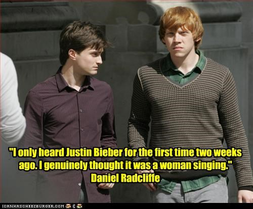 """I only heard Justin Bieber for the first time two weeks ago. I genuinely thought it was a woman singing."" Daniel Radcliffe"