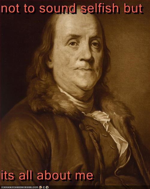 Benjamin Franklin,big daddy,hip hop,money,selfish