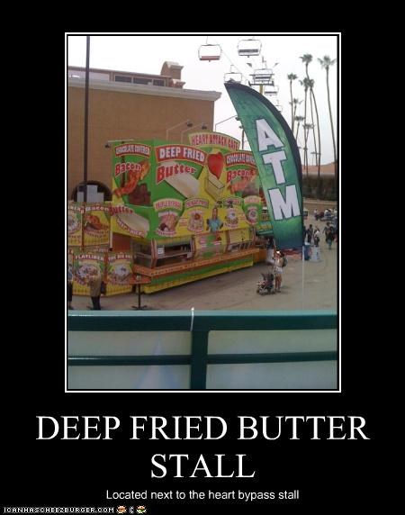 DEEP FRIED BUTTER STALL Located next to the heart bypass stall