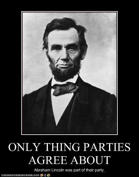 ONLY THING PARTIES AGREE ABOUT Abraham Lincoln was part of their party.