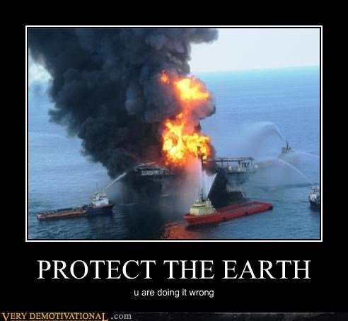 PROTECT THE EARTH u are doing it wrong