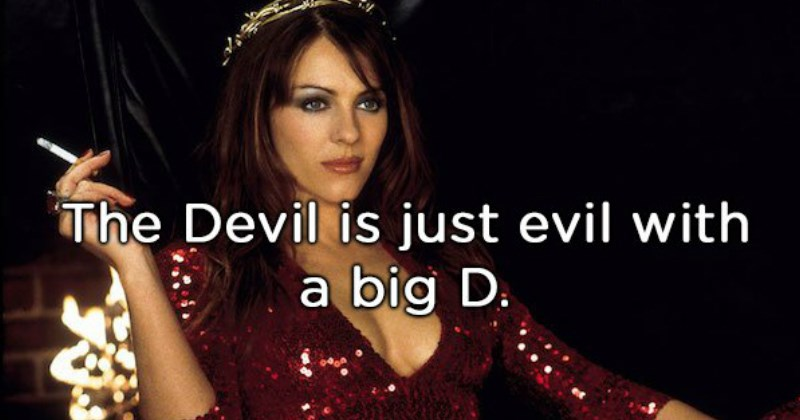 Shower Thoughts That Will Blow Your Mind | Devil is just evil with big D. Elizabeth Hurley in Bedazzled
