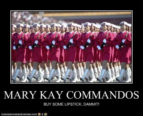 MARY KAY COMMANDOS BUY SOME LIPSTICK, DAMMIT!