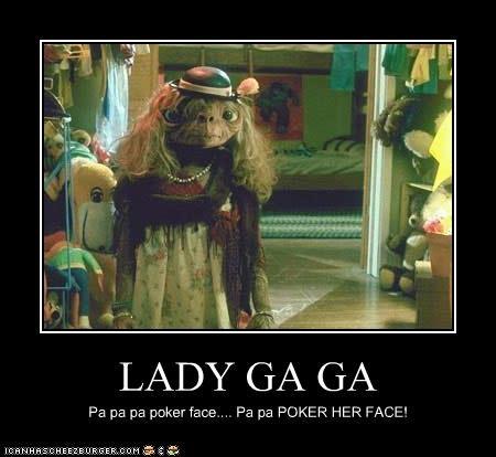 LADY GA GA Pa pa pa poker face.... Pa pa POKER HER FACE!