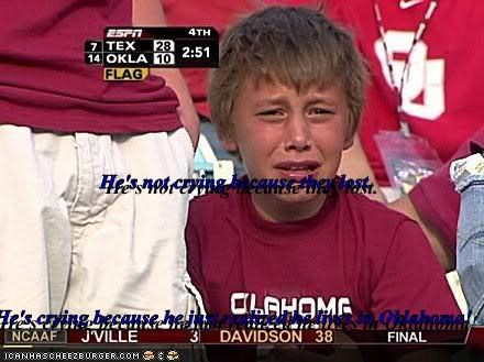He's not crying because they lost. He's crying because he just realized he lives in Oklahoma!