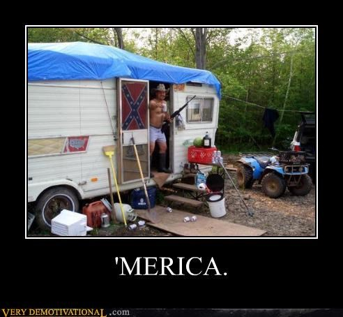 america,atv,beer,cowboy hats,garbage,guns,just-kidding-relax,Mean People,Sad,stars and bars,trailers,underwear
