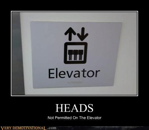 HEADS Not Permitted On The Elevator