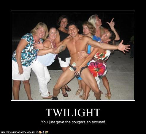 TWILIGHT You just gave the cougars an excuse!