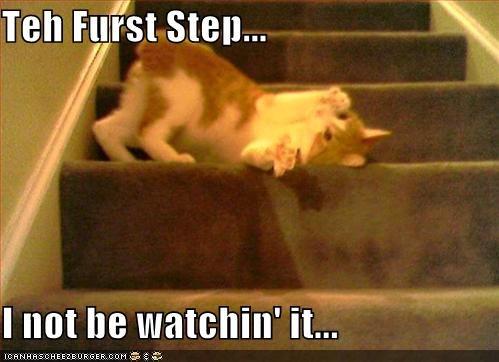 teh furst step i not be watchin it cheezburger funny