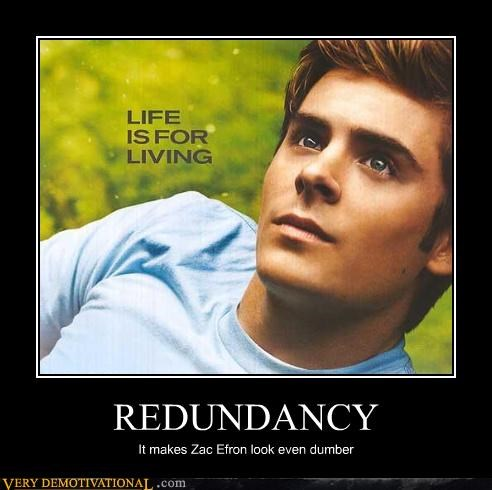 zac efron,redundancy,idiots