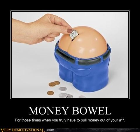 MONEY BOWEL For those times when you truly have to pull money out of your a**.