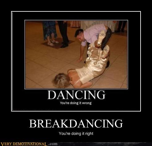 BREAKDANCING You're doing it right