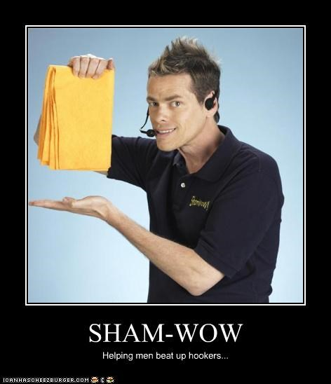 SHAM-WOW Helping men beat up hookers...