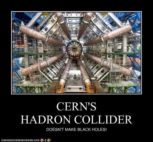 CERN'S HADRON COLLIDER DOESN'T MAKE BLACK HOLES!