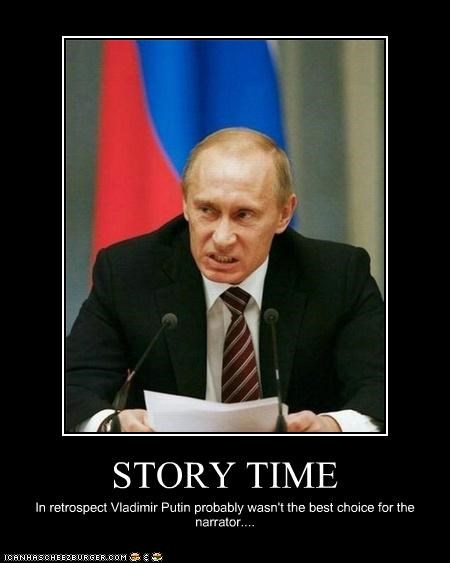 STORY TIME In retrospect Vladimir Putin probably wasn't the best choice for the narrator....