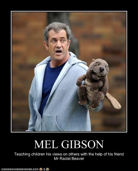 MEL GIBSON Teaching children his views on others with the help of his friend Mr Racist Beaver