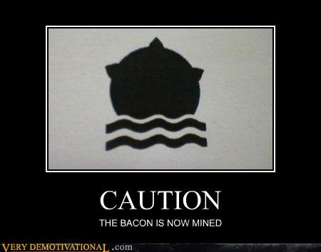 bacon caution explosions mines noms Sad signs warning