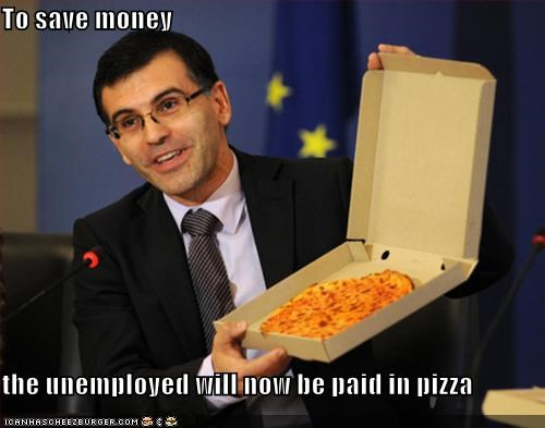 To save money the unemployed will now be paid in pizza