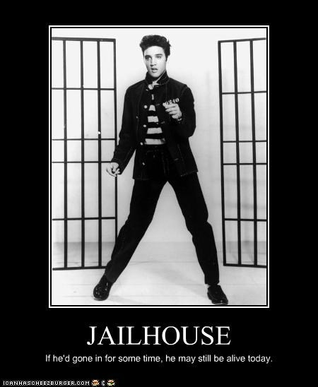 JAILHOUSE If he'd gone in for some time, he may still be alive today.