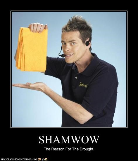SHAMWOW The Reason For The Drought.
