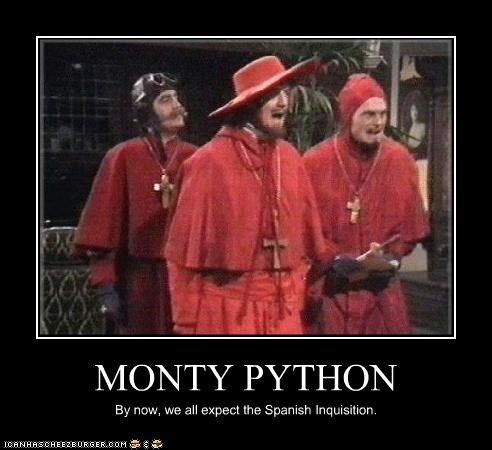 MONTY PYTHON By now, we all expect the Spanish Inquisition.