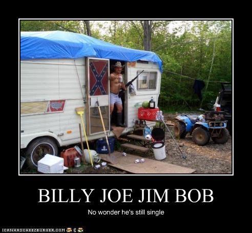 BILLY JOE JIM BOB No wonder he's still single