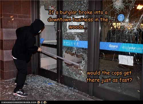 If a burglar broke into a downtown business in the woods... would the cops get there just as fast?