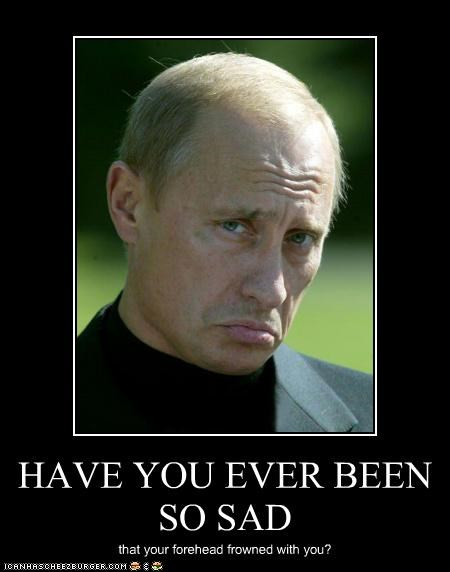 demotivational Sad Vladimir Putin vladurday - 3749538560