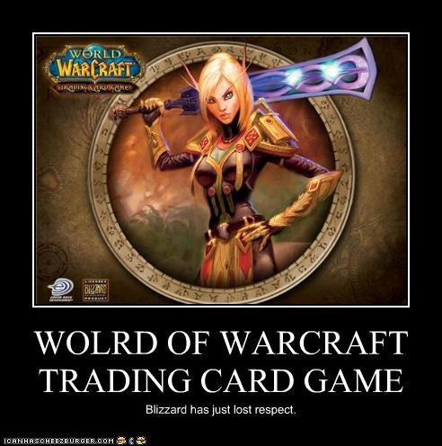 WOLRD OF WARCRAFT TRADING CARD GAME Blizzard has just lost respect.