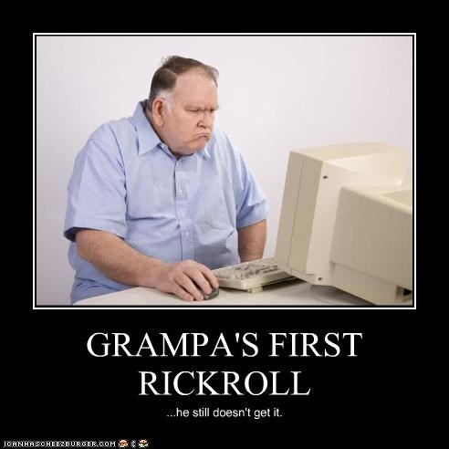 GRAMPA'S FIRST RICKROLL ...he still doesn't get it.