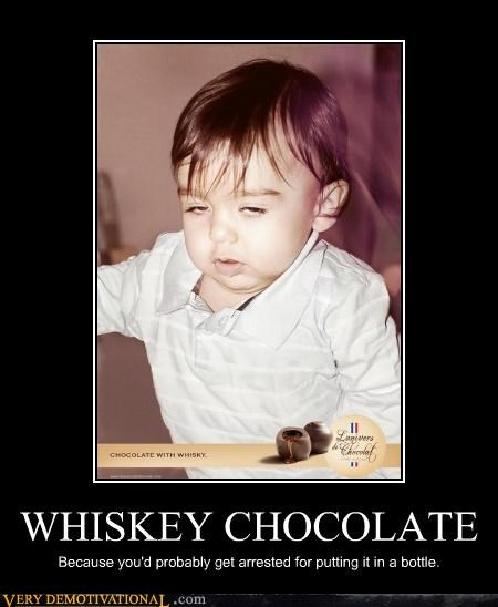 WHISKEY CHOCOLATE Because you'd probably get arrested for putting it in a bottle.
