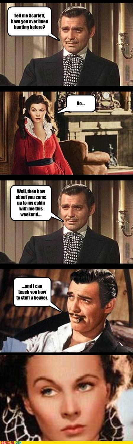 beavers From the Movies gone with the wind pick-up lines puns rhett butler scarlett ohara - 3771408128
