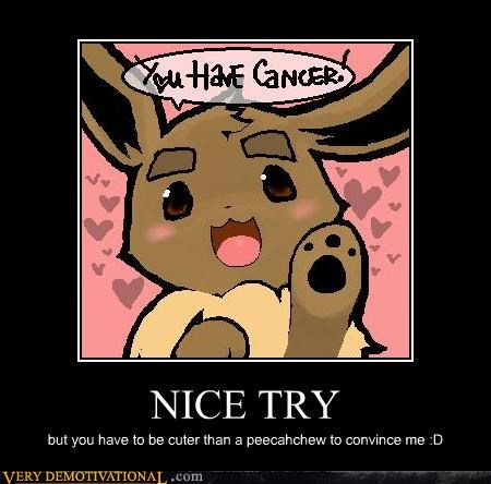 NICE TRY but you have to be cuter than a peecahchew to convince me :D