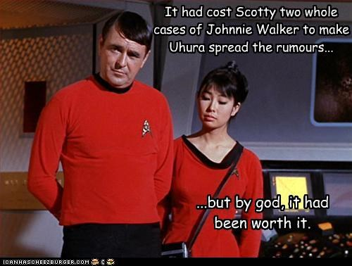 It had cost Scotty two whole cases of Johnnie Walker to make Uhura spread the rumours... ...but by god, it had been worth it.