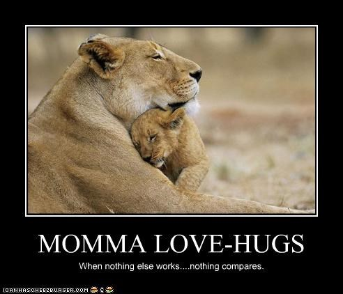 MOMMA LOVE-HUGS When nothing else works....nothing compares.