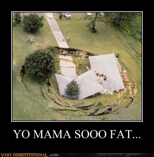 disaster fat jokes just-kidding-relax mom sink hole yo mama so fat - 3777095424