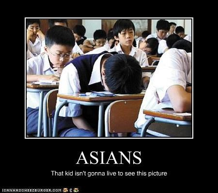 ASIANS That kid isn't gonna live to see this picture