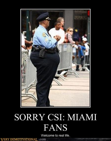 cops fat people just-kidding-relax miami real life Sad sorry bro TV
