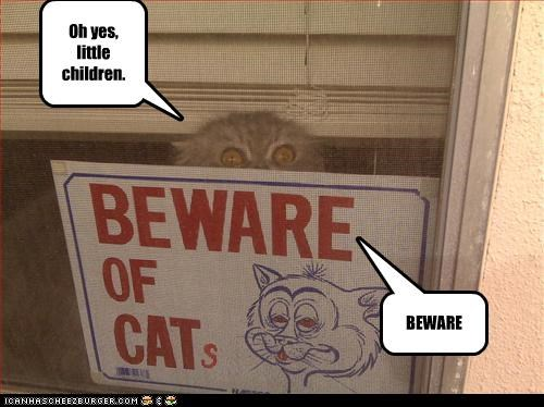 Oh yes, little children. BEWARE