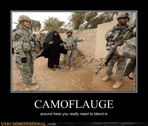 CAMOFLAUGE around here you really need to blend in