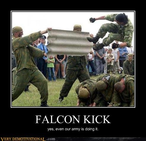 FALCON KICK yes, even our army is doing it.