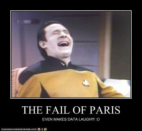 THE FAIL OF PARIS EVEN MAKES DATA LAUGH!!! :O