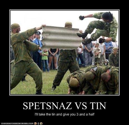 SPETSNAZ VS TIN I'll take the tin and give you 3 and a half
